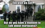 Excuse us sir talk about Marijuana