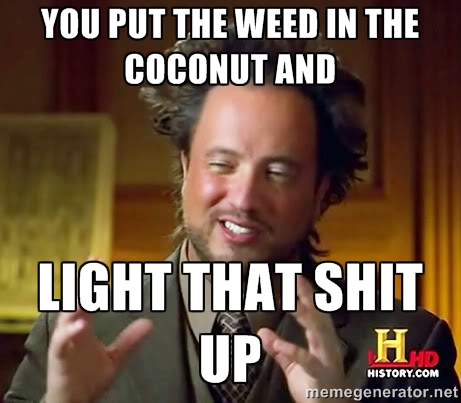 You put the weed in the coconut