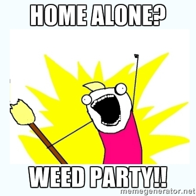 Home Alone? Weed Party!!