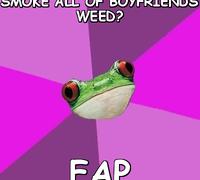 girlfriend smokes all weed