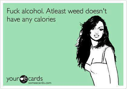 At Least Weed's Not Got Calories