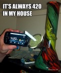 It's always 420 in my house