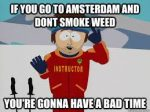 go to amsterdam don't smoke weed
