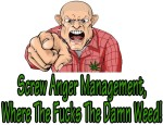 screw anger management wheres the damm weed