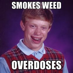 Overdosed Smoking Weed – Bad Luck Brian