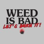 burn weed it's bad