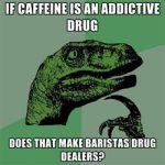 philosoraptor barista drug dealer coffee