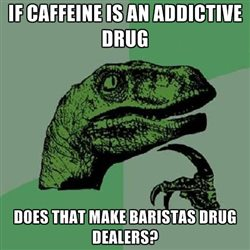 philosoraptor barista drug dealer coffee