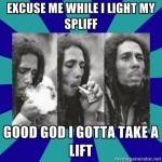 Exscuse me while I light my spliff bob marley