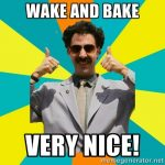 borat wake and bake very nice meme