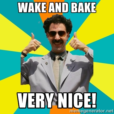 borat wake and bake very nice meme