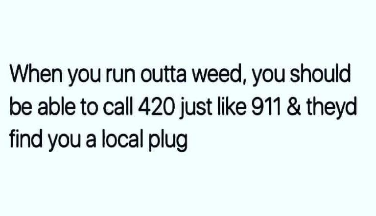 Call 420!