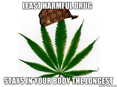 least harmful drug marijuana scumbag meme