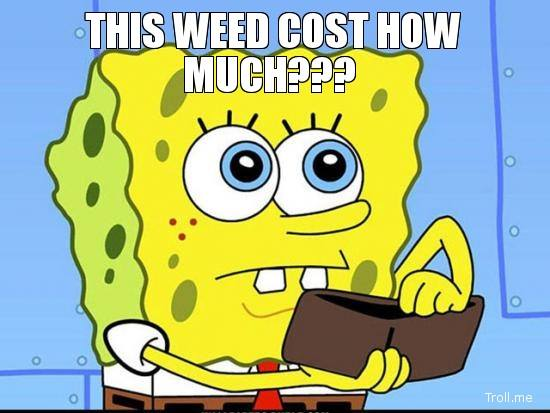 When you hear the price of weed