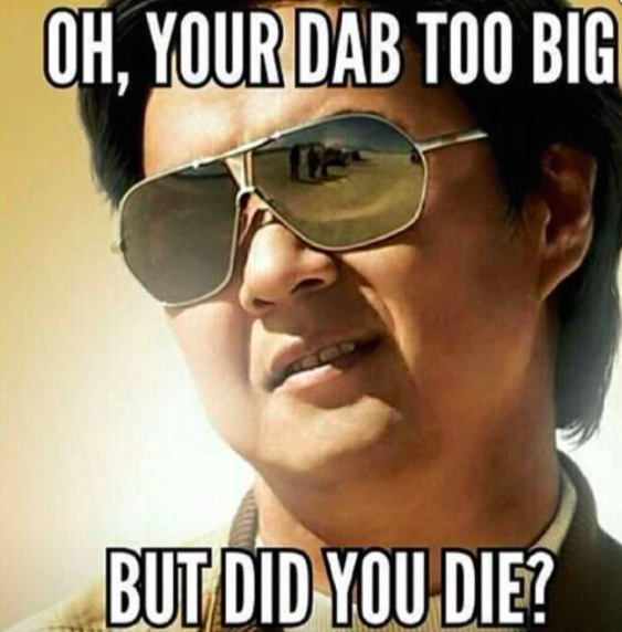 Oh Your Dab Too Big