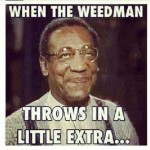 When The Weedman Throws In A Little Extra