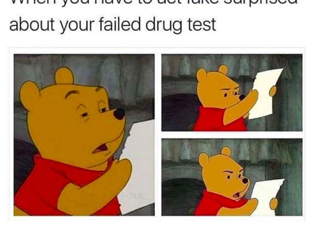 When you fail a drug test and act surprised