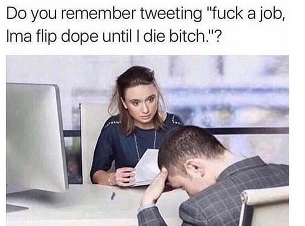 When you give up the 'dope flipping'