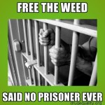 free the weed said no prisoner