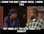 friday smokey quote gonna get you high no job