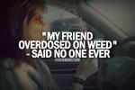 My friend overdosed on weed meme