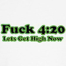 fuck 420 get high now