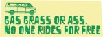 Gas, grass or ass, no one rides for free.