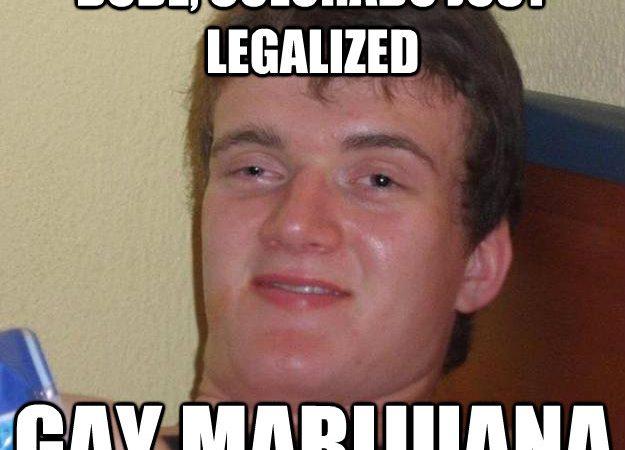 Dude, Colorado Just Legalized Gay Marijuana