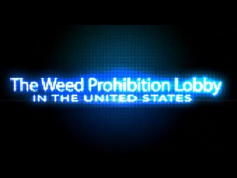 The Weed Prohibition Lobby (New Documentary)