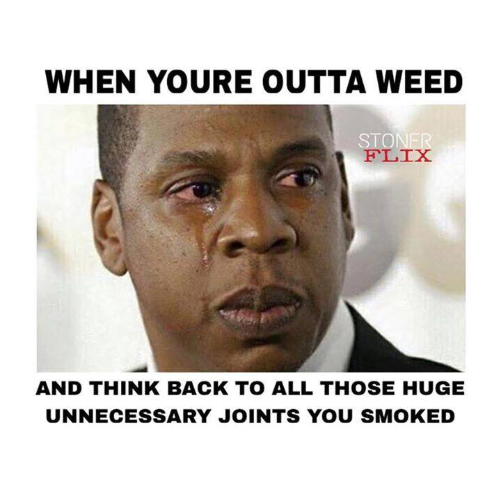 When you're out of weed… – Marijuana Memes