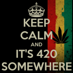 keep calm it's 420 somewhere