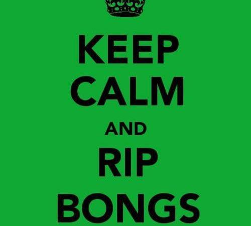 Keep calm, rip bongs