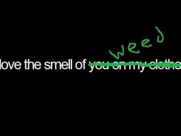 I Love The Smell Of You On My Clothes...I Mean Weed