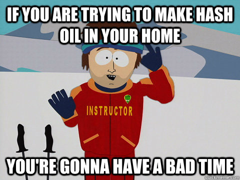 If You're trying To Make Hash Oil Indoors