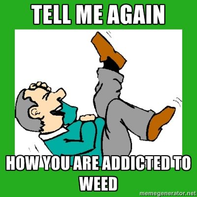 You're Addicted To Weed?