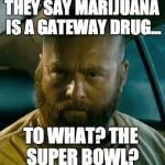 super bowl marijuana gateway meme