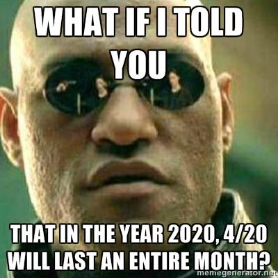 matrix 420 2020 weed meme in the year 2020 4 20 will last an entire month!