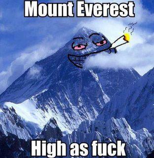 Mount Everest Is High As Fuckmeme weed