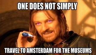 One Does Not Simply Travel To Amsterdam For The Museums