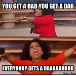 you get a dab oprah meme