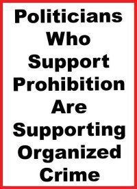 Politicians who support prohibition are supporting organized crime