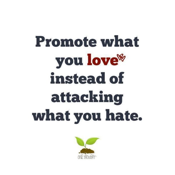 Spread Love Not Hate Quotes: Promote What You Love