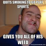 quit smoking weed play sports good guy greg