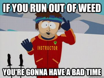 run out of weed bad time ski instructor
