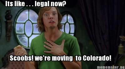 It's Legal Now Scoobs, We're Moving To Colorado