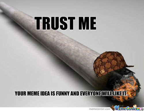Your meme idea is funny and everyone will like it. Trust me!