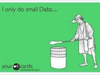 I only do small dabs