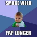 longer fap smoking weed success kid