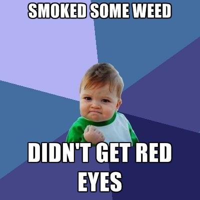 When You Smoke Weed And Don't get Red Eye – Success Kid!