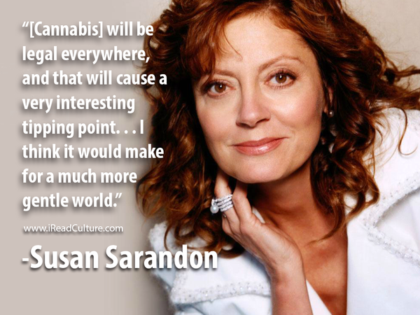Susan Sarandon marijuana legalization quote